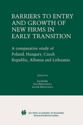 Barriers to Entry and Growth of New Firms in Early Transition: A Comparative Study of Poland, Hungary, Czech Republic, Albania and Lithuania
