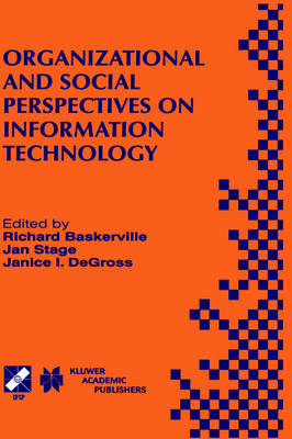 Organizational and Social Perspectives on Information Technology: IFIP TC8 WG8.2 International Working Conference on the Social and Organizational Perspective on Research and Practice in Information Technology June 9-11, 2000, Aalborg, Denmark