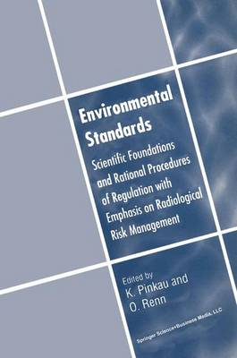 Environmental Standards: Scientific Foundations and Rational Procedures of Regulation with Emphasis on Radiological Risk Management