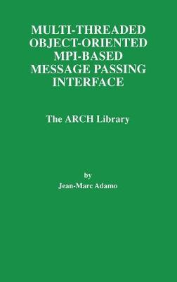 Multi-Threaded Object-Oriented MPI-Based Message Passing Interface: The ARCH Library