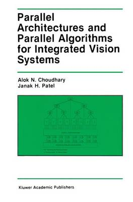 Parallel Architectures and Parallel Algorithms for Integrated Vision Systems