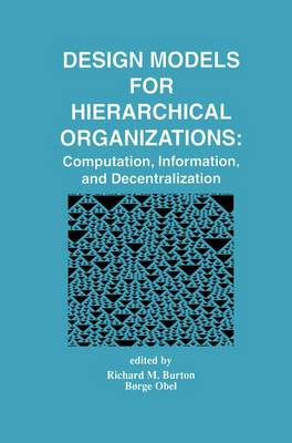 Design Models for Hierarchical Organizations: Computation, Information, and Decentralization