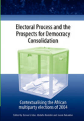 Electoral Process and the Prospects for Democracy Consolidation: Contextualising the African Multiparty Elections of 2004
