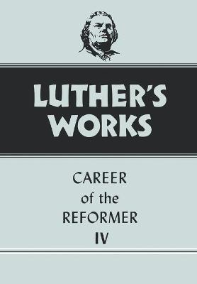 Luther's Works Career of the Reformer IV: Vol 34