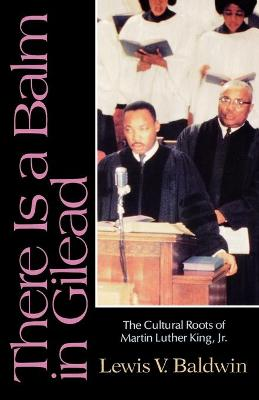 There is a Balm in Gilead: Cultural Roots of Martin Luther King, Jr.