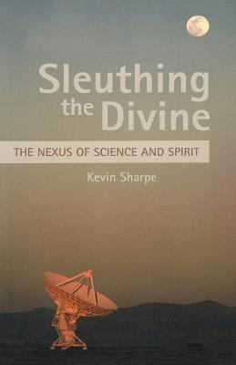 Sleuthing the Divine: The Nexus of Science and Spirit