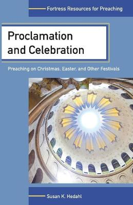 Proclamation and Celebration: Preaching on Christmas, Easter and Other Festivals