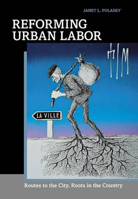 Reforming Urban Labor: Routes to the City, Roots in the Country