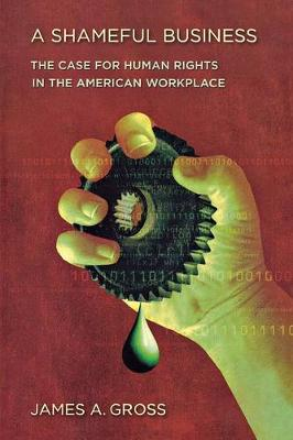 A Shameful Business: The Case for Human Rights in the American Workplace