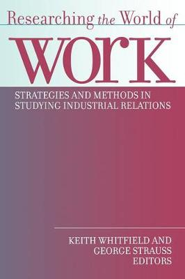 Researching the World of Work: Strategies and Methods in Studying Industrial Relations