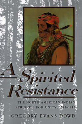 A Spirited Resistance: The North American Indian Struggle for Unity, 1745-1815