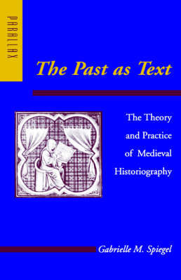 The Past as Text: The Theory and Practice of Medieval Historiography