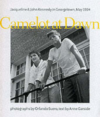 Camelot at Dawn: Jacqueline and John Kennedy in Georgetown, May 1954