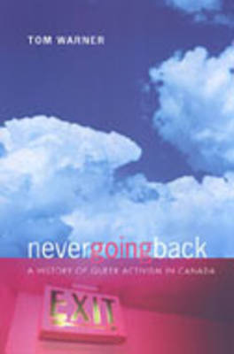 Never Going Back: A History of Queer Activism in Canada