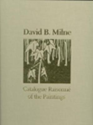 David B. Milne: A Catalogue Raisonn  of the Paintings