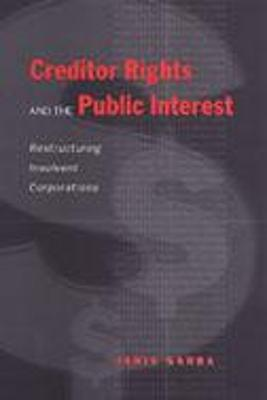 Creditor Rights and the Public Interest: Restructuring Insolvent Corporations