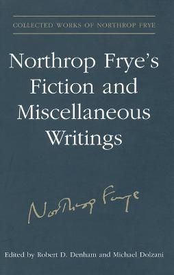 Northrop Frye's Fiction and Miscellaneous Writings: Volume 25