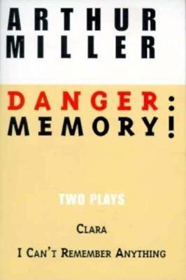 Danger: Memory!: Two Plays: I Can't Remember Anything; Clara