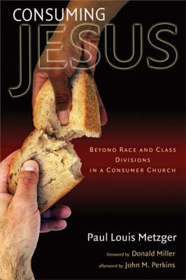 Consuming Jesus: Beyond Race and Class Divisions in the Church