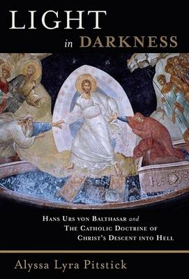 Light in Darkness: Hans Urs Von Balthasar and the Catholic Doctrine of Christ's Descent into Hell