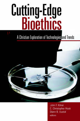 Cutting Edge Biothics: A Christian Exploration of Technologies and Trends