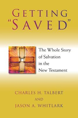 Getting Saved: The Whole Story of Salvation in the New Testament