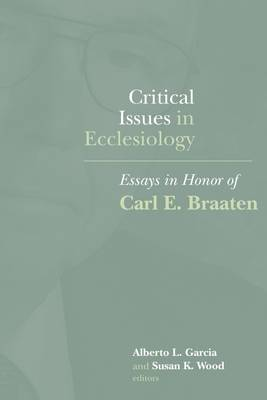 Critical Issues in Ecclesiology: Essays in Honor of Carl E. Braaten