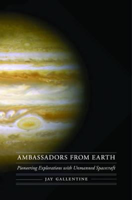 Ambassadors from Earth: Pioneering Explorations with Unmanned Spacecraft
