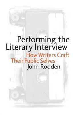 Performing the Literary Interview: How Writers Craft Their Public Selves