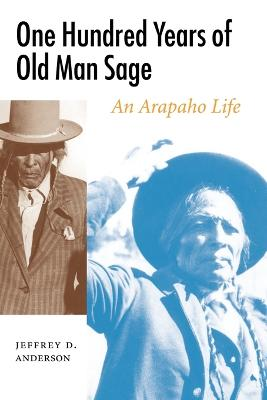 One Hundred Years of Old Man Sage: An Arapaho Life