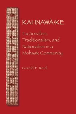 Kahnawa:ke: Factionalism, Traditionalism, and Nationalism in a Mohawk Community