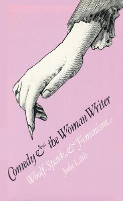 Comedy and the Woman Writer: Woolf, Spark, and Feminism