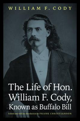 The Life of Hon. William F. Cody, Known as Buffalo Bill
