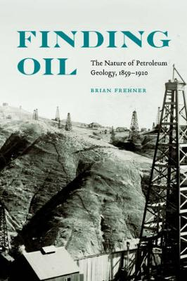Finding Oil: The Nature of Petroleum Geology, 1859-1920