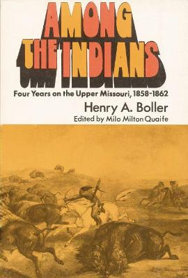 Among the Indians: Four Years on the Upper Missouri, 1858-1862