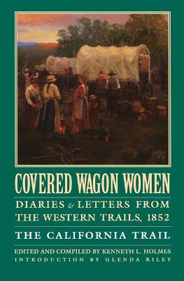 Covered Wagon Women, Volume 4: Diaries and Letters from the Western Trails, 1852: The California Trail