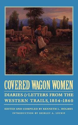 Covered Wagon Women, Volume 7: Diaries and Letters from the Western Trails, 1854-1860