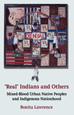 """""""Real"""" Indians and Others: Mixed-Blood Urban Native Peoples and Indigenous Nationhood"""