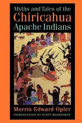 Myths and Tales of the Chiricahua Apache Indians