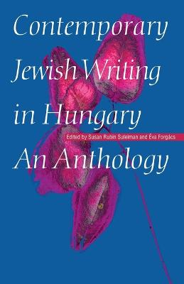 Contemporary Jewish Writing in Hungary: An Anthology