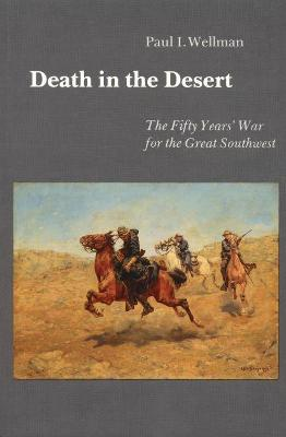 Death in the Desert: The Fifty Year's War for the Great Southwest