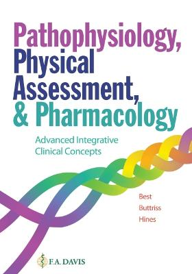 Advanced Integrative Clinical Concepts: Pathophysiology, Physical Assessment, and Pharmacology