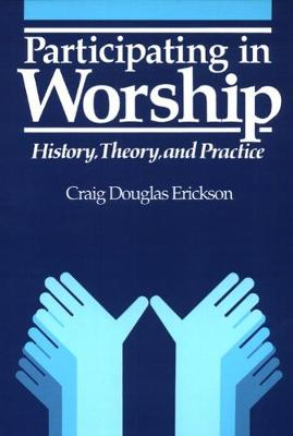 Participating in Worship: History, Theory, and Practice