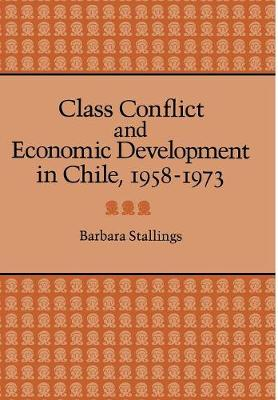 Class Conflict and Economic Development in Chile, 1958-1973