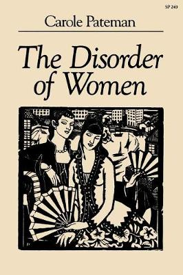 The Disorder of Women: Democracy, Feminism, and Political Theory
