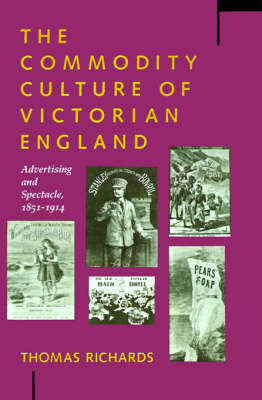 The Commodity Culture of Victorian England: Advertising and Spectacle, 1851-1914