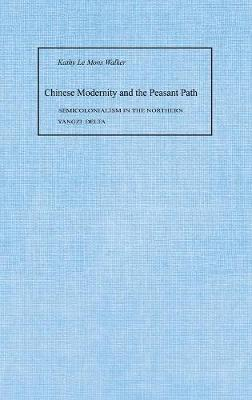 Chinese Modernity and the Peasant Path: Semicolonialism in the Northern Yangzi Delta