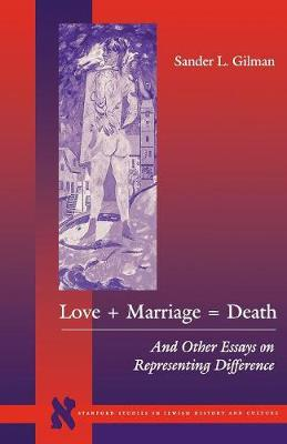 Love + Marriage = Death: And Other Essays on Representing Difference