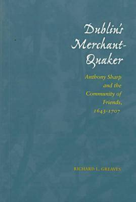Dublin's Merchant-Quaker: Anthony Sharp and the Community of Friends, 1643-1707