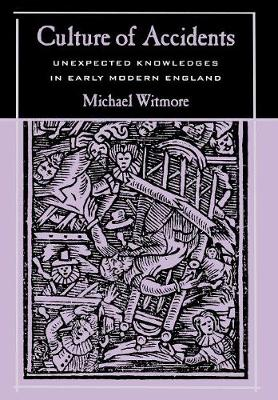 Culture of Accidents: Unexpected Knowledges in Early Modern England